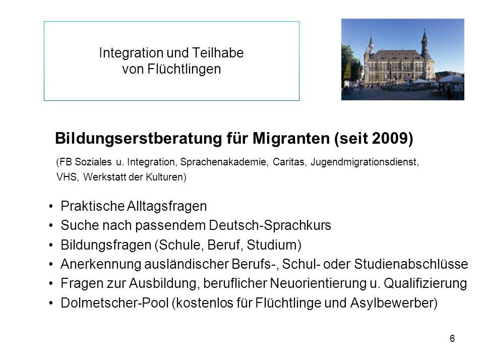 6 Integration und Teilhabe von Flüchtlingen Bildungserstberatung für Migranten (seit 2009) (FB Soziales u. Integration, Sprachenakademie, Caritas, Jug
