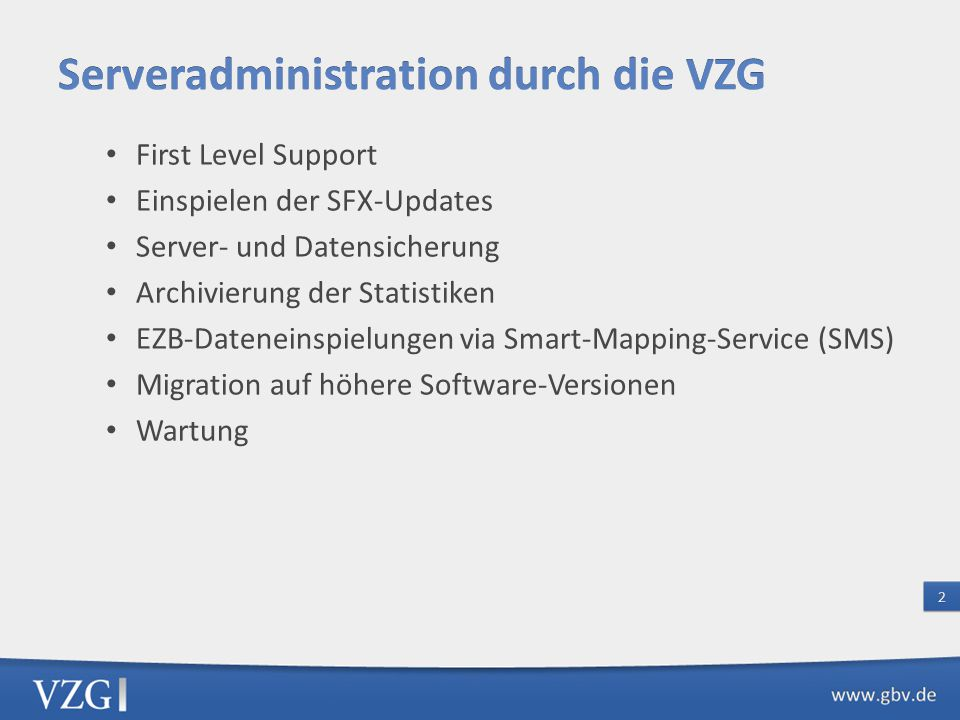 First Level Support Einspielen der SFX-Updates Server- und Datensicherung Archivierung der Statistiken EZB-Dateneinspielungen via Smart-Mapping-Servic