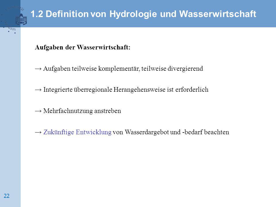 Aufgaben der Wasserwirtschaft: → Aufgaben teilweise komplementär, teilweise divergierend → Integrierte überregionale Herangehensweise ist erforderlich
