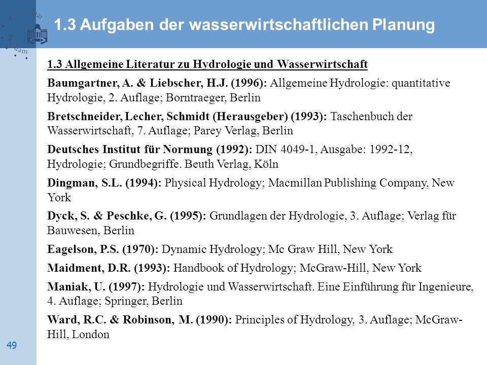 1.3 Allgemeine Literatur zu Hydrologie und Wasserwirtschaft Baumgartner, A. & Liebscher, H.J. (1996): Allgemeine Hydrologie: quantitative Hydrologie,