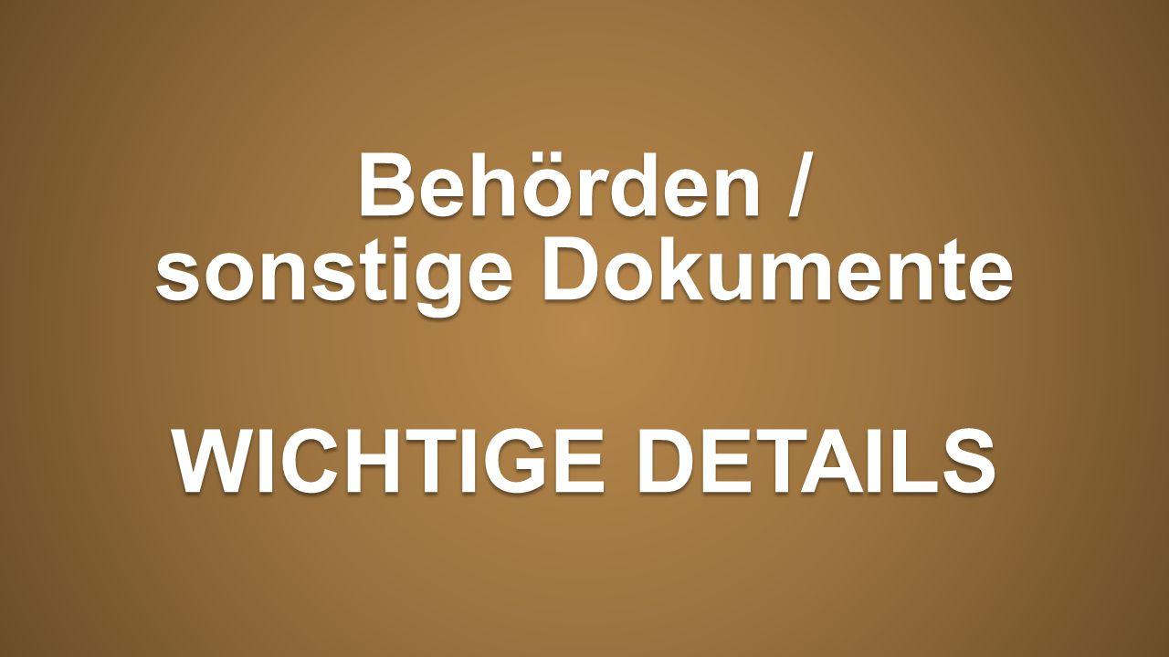 Behörden / sonstige Dokumente WICHTIGE DETAILS