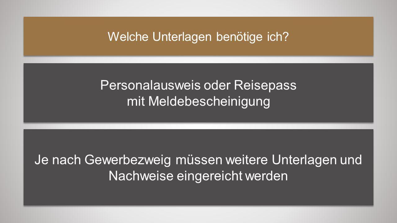 Welche Unterlagen benötige ich? Personalausweis oder Reisepass mit Meldebescheinigung Personalausweis oder Reisepass mit Meldebescheinigung Je nach Ge