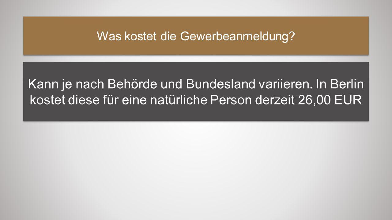 Was kostet die Gewerbeanmeldung? Kann je nach Behörde und Bundesland variieren. In Berlin kostet diese für eine natürliche Person derzeit 26,00 EUR