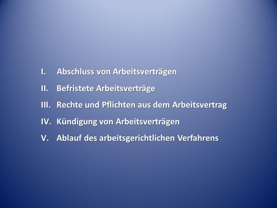 I. Abschluss von Arbeitsverträgen II.Befristete Arbeitsverträge III.Rechte und Pflichten aus dem Arbeitsvertrag IV.Kündigung von Arbeitsverträgen V.Ab