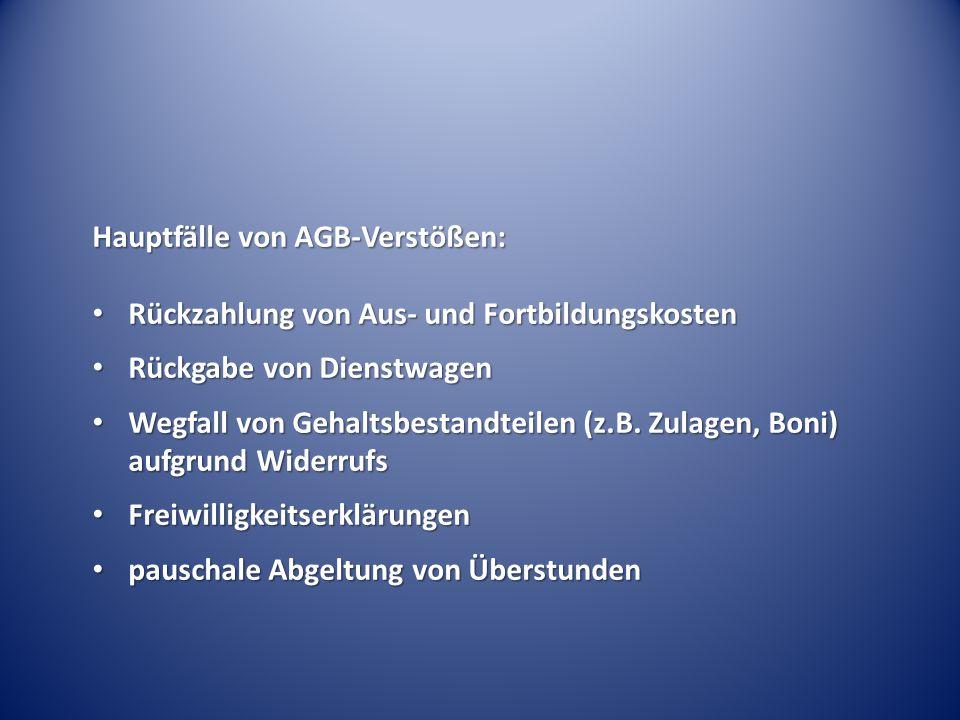Hauptfälle von AGB-Verstößen: Rückzahlung von Aus- und Fortbildungskosten Rückzahlung von Aus- und Fortbildungskosten Rückgabe von Dienstwagen Rückgab