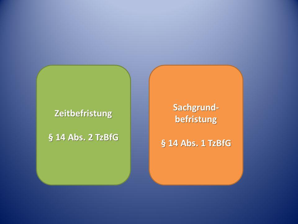 Zeitbefristung § 14 Abs. 2 TzBfG Sachgrund- befristung § 14 Abs. 1 TzBfG