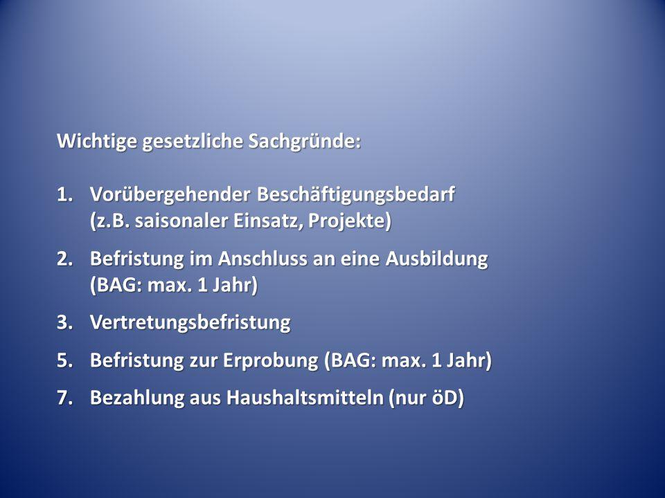 Wichtige gesetzliche Sachgründe: 1.Vorübergehender Beschäftigungsbedarf (z.B. saisonaler Einsatz, Projekte) 2.Befristung im Anschluss an eine Ausbildu