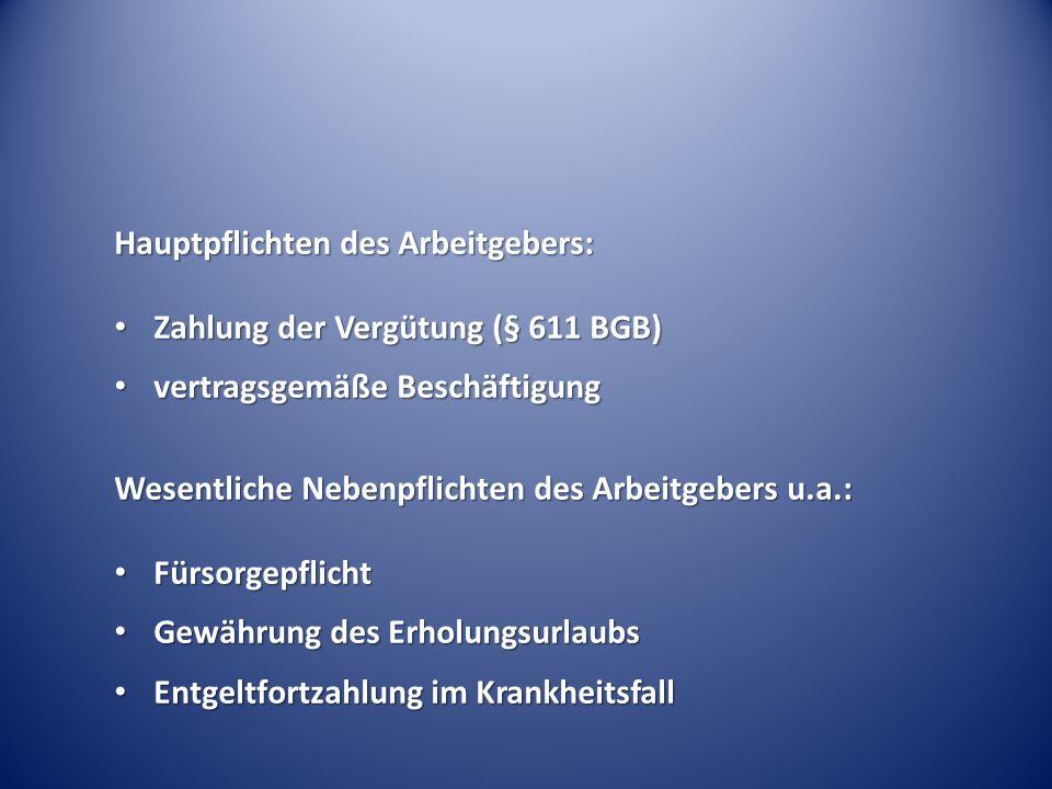 Hauptpflichten des Arbeitgebers: Zahlung der Vergütung (§ 611 BGB) Zahlung der Vergütung (§ 611 BGB) vertragsgemäße Beschäftigung vertragsgemäße Besch