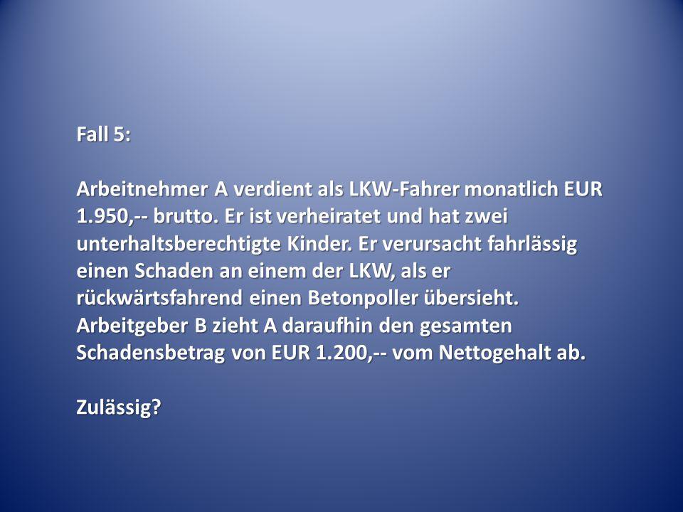Fall 5: Arbeitnehmer A verdient als LKW-Fahrer monatlich EUR 1.950,-- brutto. Er ist verheiratet und hat zwei unterhaltsberechtigte Kinder. Er verursa