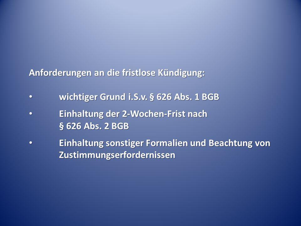 Anforderungen an die fristlose Kündigung: wichtiger Grund i.S.v. § 626 Abs. 1 BGB wichtiger Grund i.S.v. § 626 Abs. 1 BGB Einhaltung der 2-Wochen-Fris