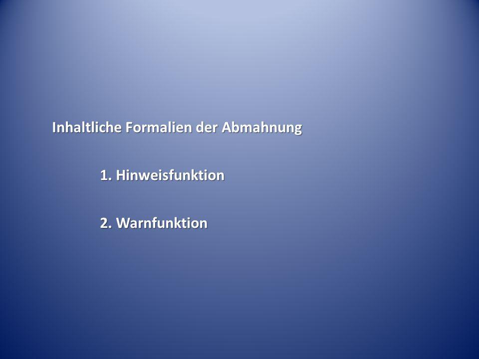 Inhaltliche Formalien der Abmahnung 1. Hinweisfunktion 2. Warnfunktion