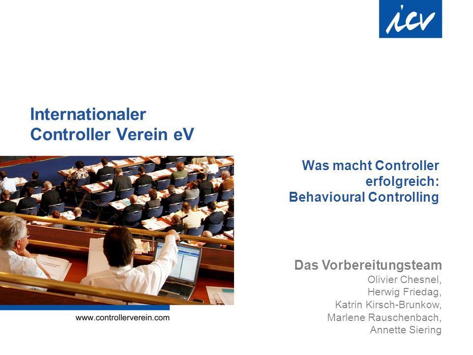 Internationaler Controller Verein eV Was macht Controller erfolgreich: Behavioural Controlling Das Vorbereitungsteam Olivier Chesnel, Herwig Friedag,