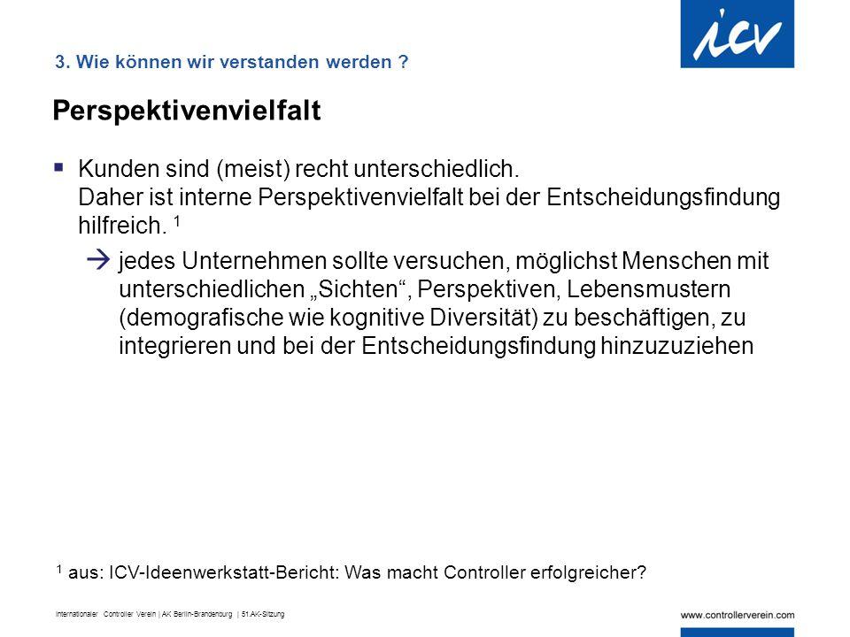 Internationaler Controller Verein | AK Berlin-Brandenburg | 51.AK-Sitzung 3. Wie können wir verstanden werden ? Perspektivenvielfalt  Kunden sind (me