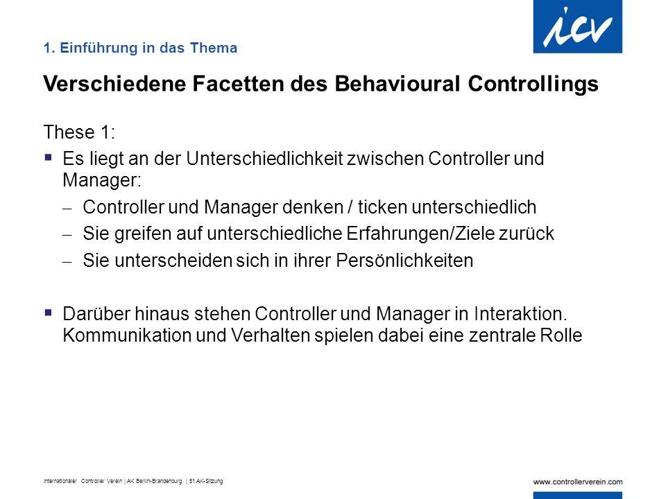 Internationaler Controller Verein | AK Berlin-Brandenburg | 51.AK-Sitzung Konsequenzen für die Rolle des Controllers Ausgehend von den Erkenntnissen des Behavioural Controlling sehen wir folgende Konsequenzen für den Controller in der Praxis:  Die Aufgaben des Controllers hängen vom Führungskontext und von den Fähigkeiten/Eigenschaften der Führungskräfte ab  Wenn sich der Controller als Managementunterstützer versteht, heißt es auch eine aktive ggf.