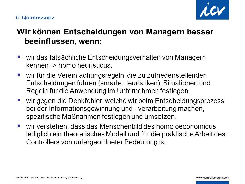Internationaler Controller Verein | AK Berlin-Brandenburg | 51.AK-Sitzung 5. Quintessenz Wir können Entscheidungen von Managern besser beeinflussen, w