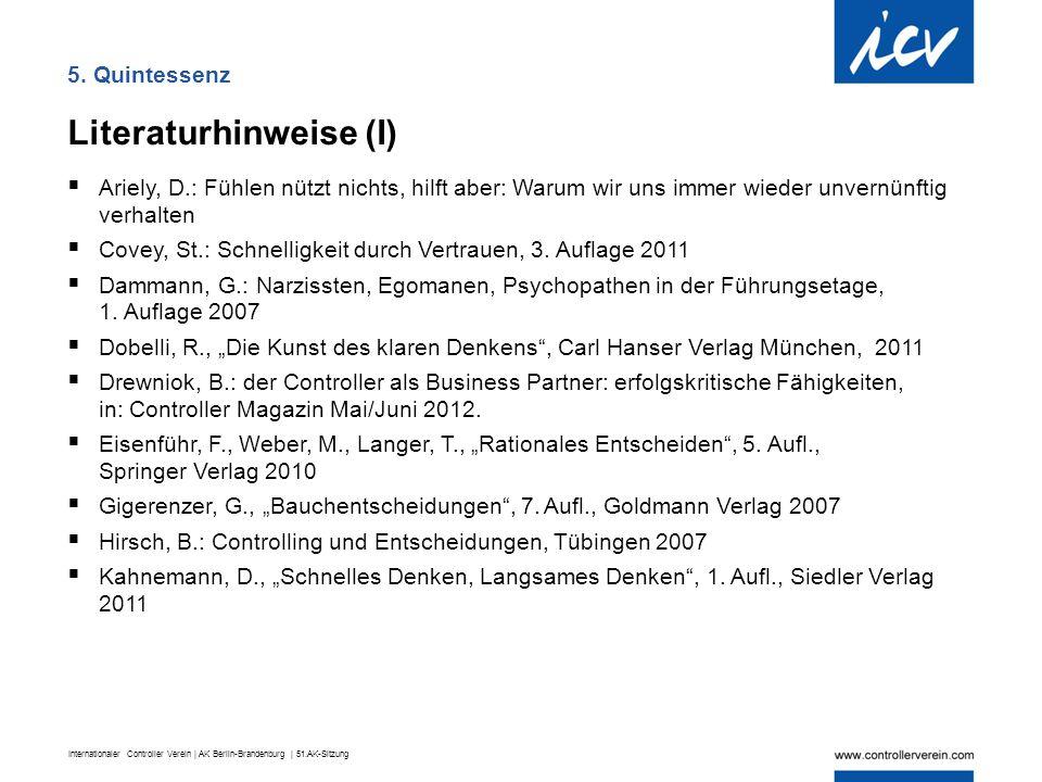 Internationaler Controller Verein | AK Berlin-Brandenburg | 51.AK-Sitzung 5. Quintessenz Literaturhinweise (I)  Ariely, D.: Fühlen nützt nichts, hilf