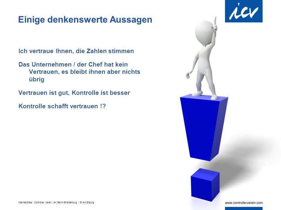 Internationaler Controller Verein | AK Berlin-Brandenburg | 51.AK-Sitzung Einige denkenswerte Aussagen Ich vertraue Ihnen, die Zahlen stimmen Das Unte