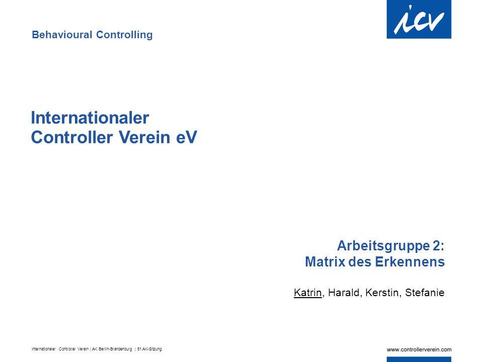 Internationaler Controller Verein | AK Berlin-Brandenburg | 51.AK-Sitzung Internationaler Controller Verein eV Arbeitsgruppe 2: Matrix des Erkennens K