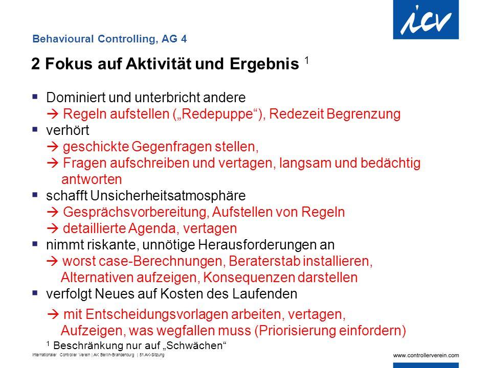 Internationaler Controller Verein | AK Berlin-Brandenburg | 51.AK-Sitzung 2 Fokus auf Aktivität und Ergebnis 1  Dominiert und unterbricht andere  Re