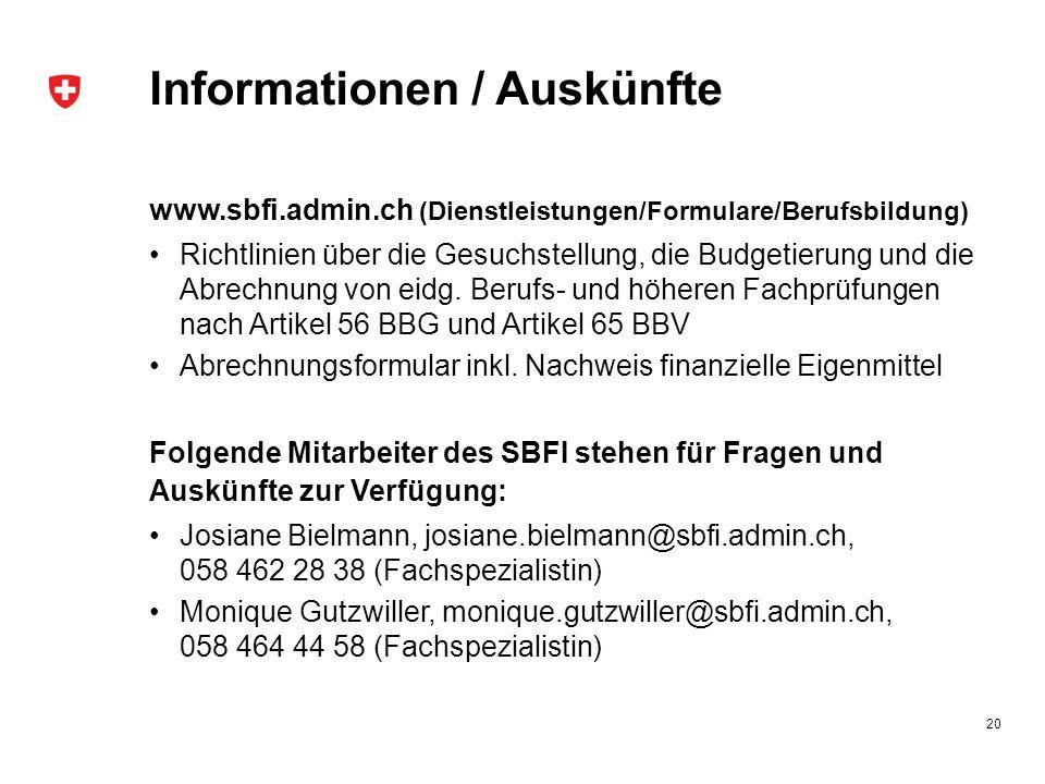 Informationen / Auskünfte www.sbfi.admin.ch (Dienstleistungen/Formulare/Berufsbildung) Richtlinien über die Gesuchstellung, die Budgetierung und die Abrechnung von eidg.