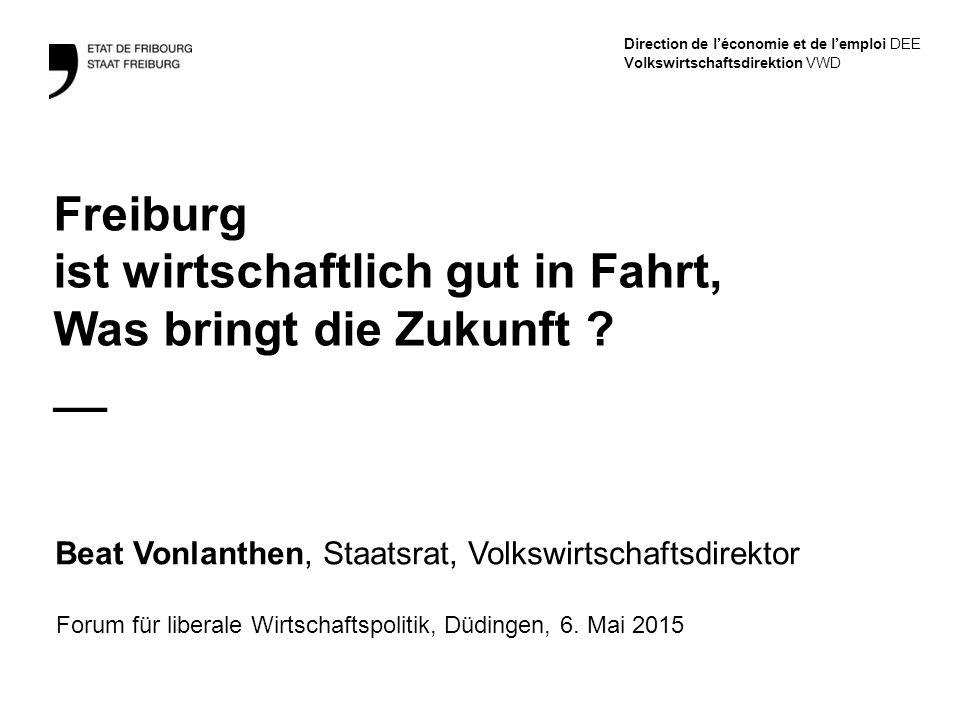 Direction de l'économie et de l'emploi DEE Volkswirtschaftsdirektion VWD Freiburg ist wirtschaftlich gut in Fahrt, Was bringt die Zukunft .