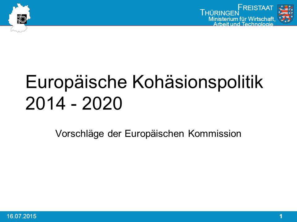116.07.2015 F REISTAAT T HÜRINGEN Ministerium für Wirtschaft, Arbeit und Technologie Europäische Kohäsionspolitik 2014 - 2020 Vorschläge der Europäischen Kommission