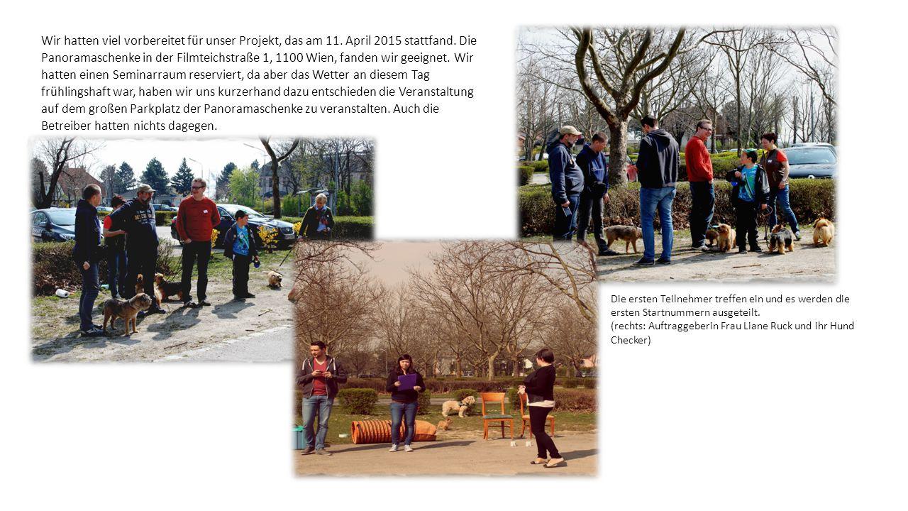 Wir hatten viel vorbereitet für unser Projekt, das am 11. April 2015 stattfand. Die Panoramaschenke in der Filmteichstraße 1, 1100 Wien, fanden wir ge