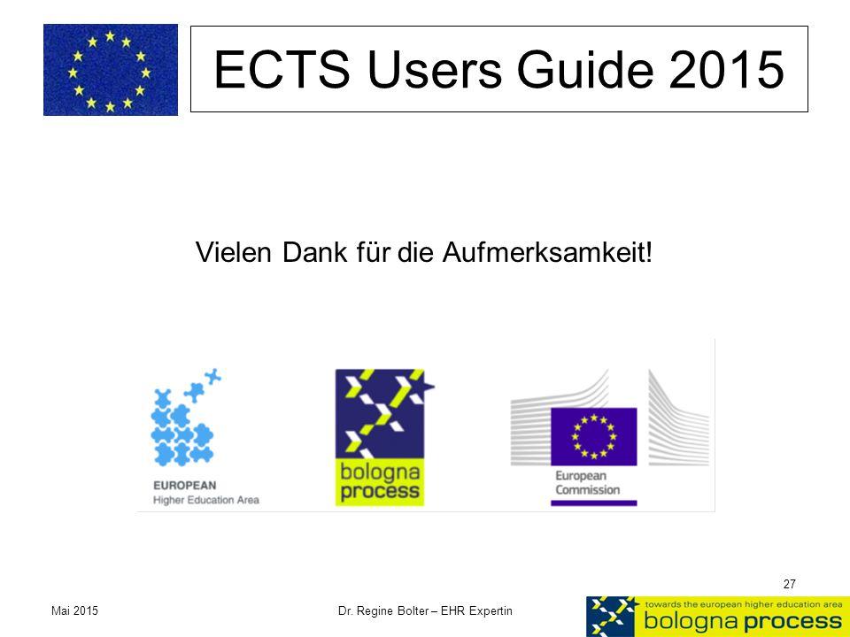 ECTS Users Guide 2015 Vielen Dank für die Aufmerksamkeit! Mai 2015 Dr. Regine Bolter – EHR Expertin 27