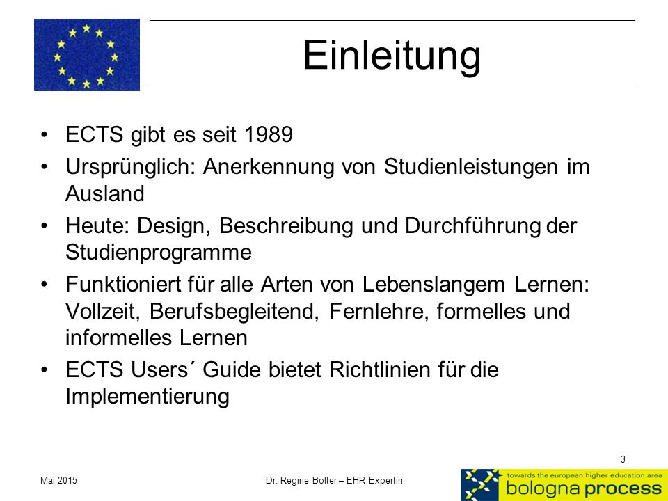 Einleitung ECTS gibt es seit 1989 Ursprünglich: Anerkennung von Studienleistungen im Ausland Heute: Design, Beschreibung und Durchführung der Studienp