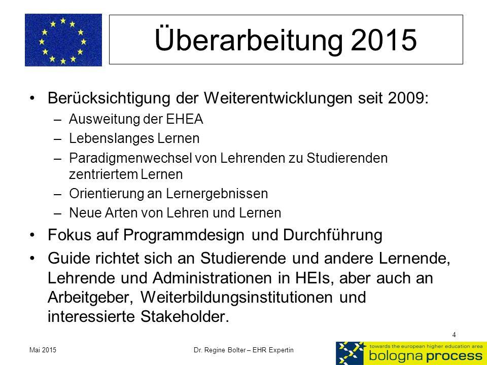 Überarbeitung 2015 Berücksichtigung der Weiterentwicklungen seit 2009: –Ausweitung der EHEA –Lebenslanges Lernen –Paradigmenwechsel von Lehrenden zu S