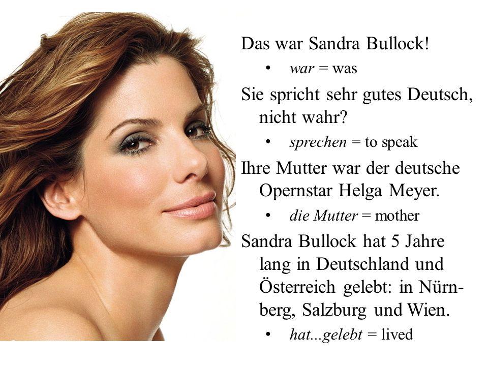 Das war Sandra Bullock.war = was Sie spricht sehr gutes Deutsch, nicht wahr.