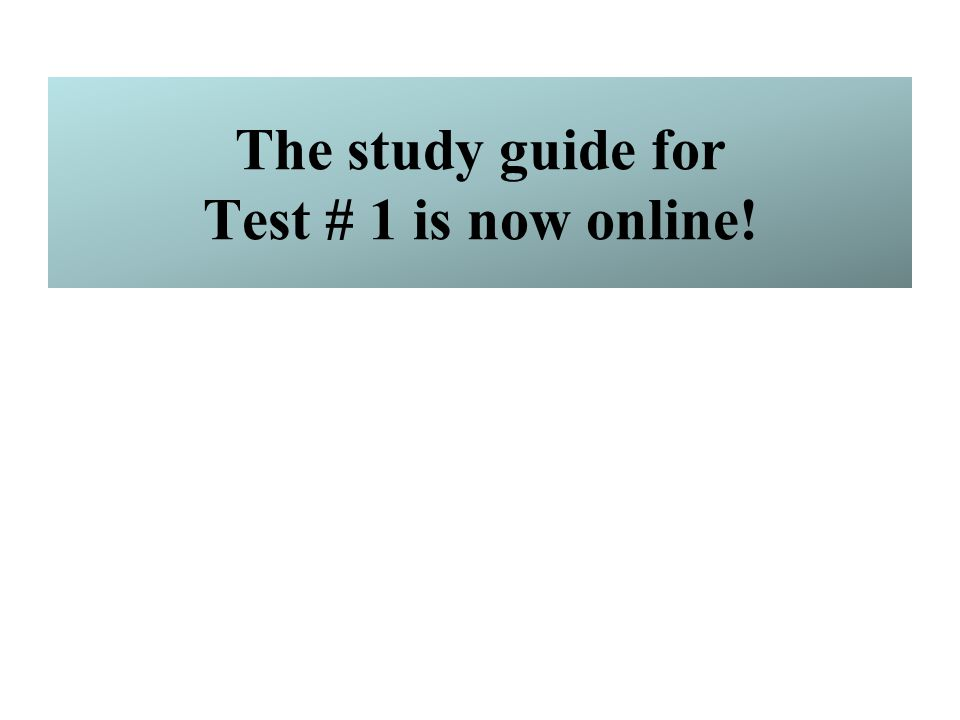 The study guide for Test # 1 is now online!