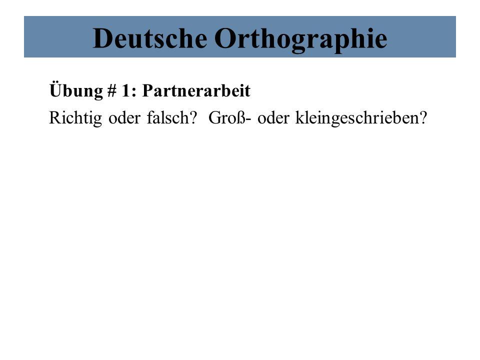 Deutsche Orthographie Übung # 1: Partnerarbeit Richtig oder falsch? Groß- oder kleingeschrieben?