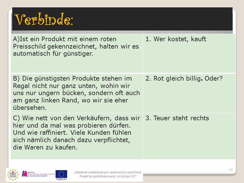 Verbinde: A)Ist ein Produkt mit einem roten Preisschild gekennzeichnet, halten wir es automatisch für günstiger. 1. Wer kostet, kauft B) Die günstigst