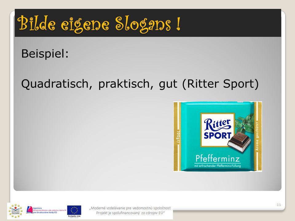 Bilde eigene Slogans ! 11 Beispiel: Quadratisch, praktisch, gut (Ritter Sport)