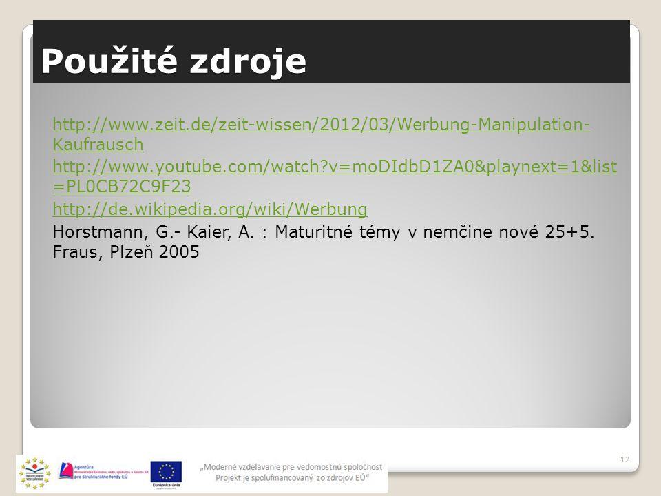Použité zdroje http://www.zeit.de/zeit-wissen/2012/03/Werbung-Manipulation- Kaufrausch http://www.youtube.com/watch v=moDIdbD1ZA0&playnext=1&list =PL0CB72C9F23 http://de.wikipedia.org/wiki/Werbung Horstmann, G.- Kaier, A.
