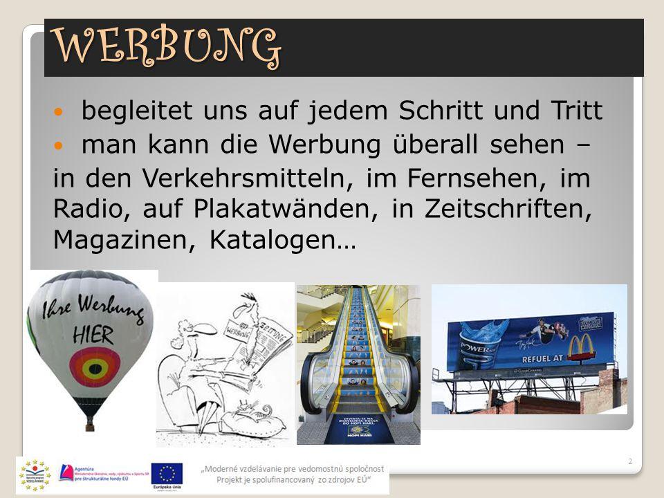 WERBUNG 2 begleitet uns auf jedem Schritt und Tritt man kann die Werbung überall sehen – in den Verkehrsmitteln, im Fernsehen, im Radio, auf Plakatwän