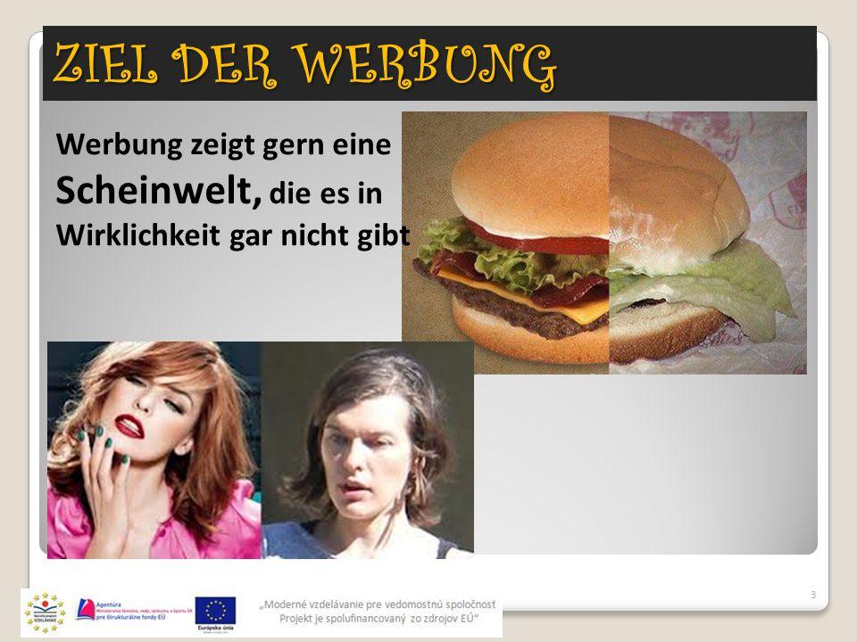 ZIEL DER WERBUNG 3 Werbung zeigt gern eine Scheinwelt, die es in Wirklichkeit gar nicht gibt
