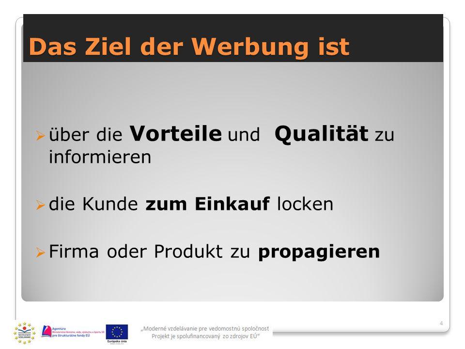 Das Ziel der Werbung ist  über die Vorteile und Qualität zu informieren  die Kunde zum Einkauf locken  Firma oder Produkt zu propagieren 4