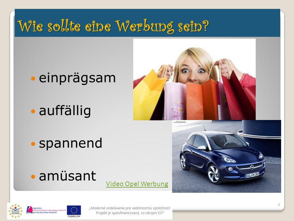 Wie sollte eine Werbung sein? einprägsam auffällig spannend amüsant 8 Video Opel Werbung