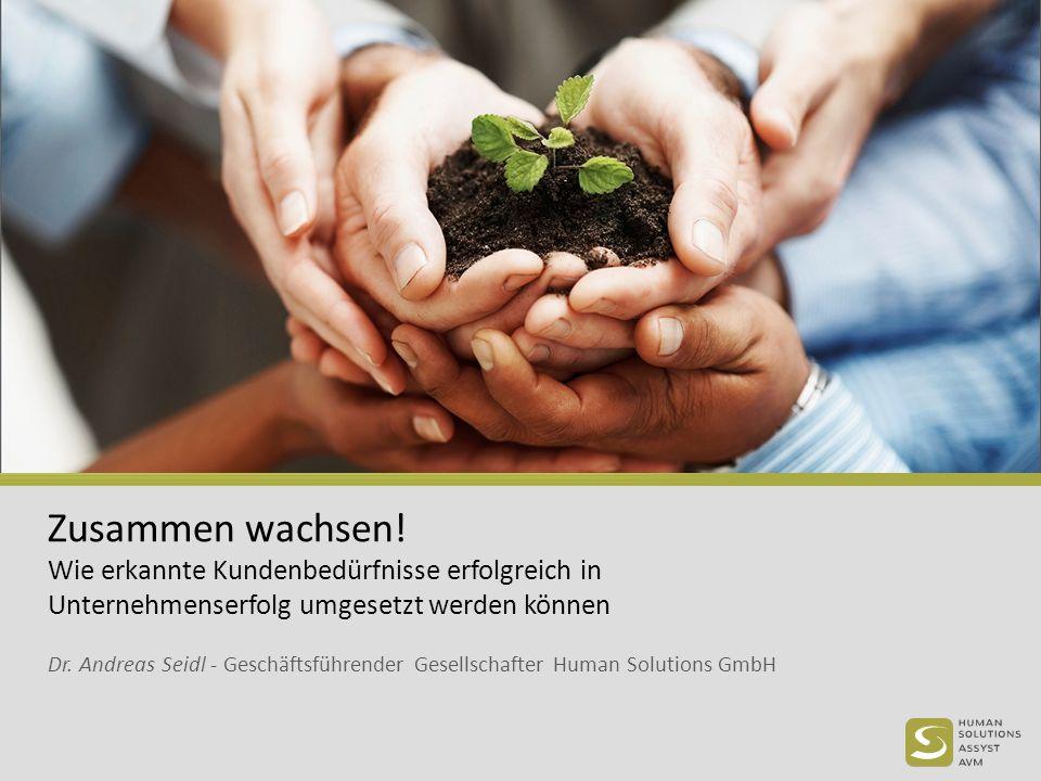 Zusammen wachsen! Wie erkannte Kundenbedürfnisse erfolgreich in Unternehmenserfolg umgesetzt werden können Dr. Andreas Seidl - Geschäftsführender Gese