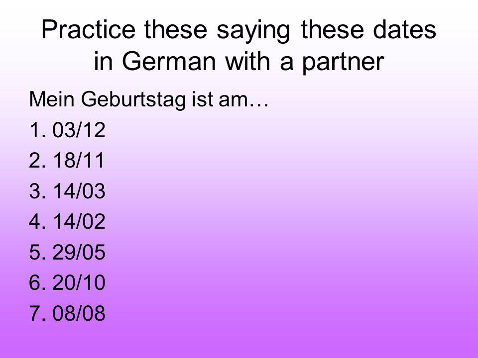 Mein Geburtstag ist am… 1.03/12 2. 18/11 3. 14/03 4.