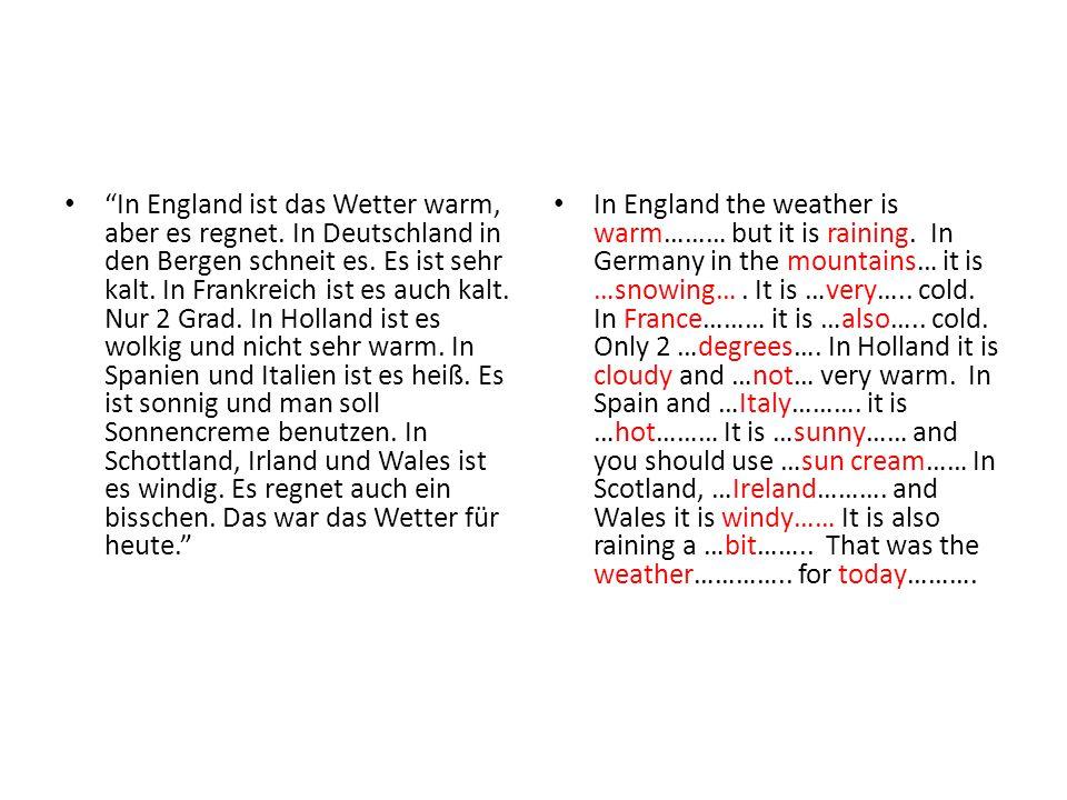 """""""In England ist das Wetter warm, aber es regnet. In Deutschland in den Bergen schneit es. Es ist sehr kalt. In Frankreich ist es auch kalt. Nur 2 Grad"""