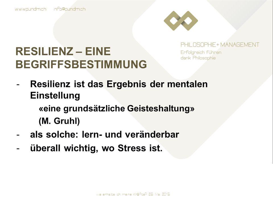 www.pundm.ch info@pundm.ch RESILIENZ – EINE BEGRIFFSBESTIMMUNG -Resilienz ist das Ergebnis der mentalen Einstellung «eine grundsätzliche Geisteshaltung» (M.