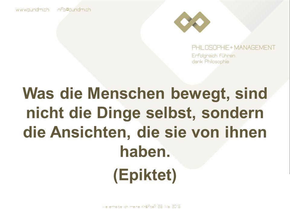 www.pundm.ch info@pundm.ch Was die Menschen bewegt, sind nicht die Dinge selbst, sondern die Ansichten, die sie von ihnen haben.