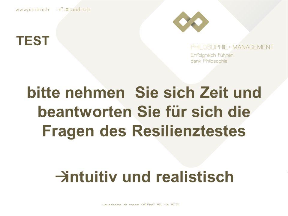 www.pundm.ch info@pundm.ch TEST bitte nehmen Sie sich Zeit und beantworten Sie für sich die Fragen des Resilienztestes  intuitiv und realistisch wie erhalte ich meine Kräfte.