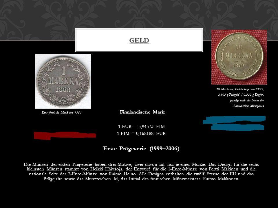 10 Markkaa, Goldmünze von 1879, 2,903 g Feingold / 0,322 g Kupfer, geprägt nach der Norm der Lateinischen Münzunion Finnlandische Mark: Eine finnische Mark von 1866 Finnlandische Mark: 1 EUR = 5,94573 FIM 1 FIM = 0,168188 EUR Erste Prägeserie (1999–2006) Die Münzen der ersten Prägeserie haben drei Motive, zwei davon auf nur je einer Münze.