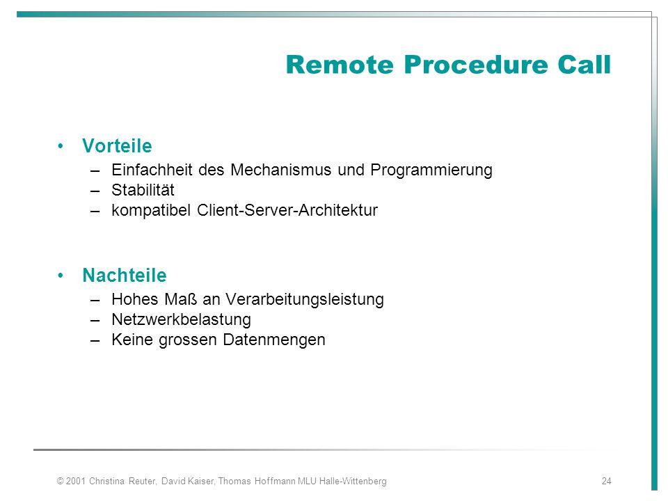 © 2001 Christina Reuter, David Kaiser, Thomas Hoffmann MLU Halle-Wittenberg24 Remote Procedure Call Vorteile –Einfachheit des Mechanismus und Programm