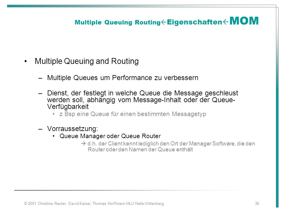 © 2001 Christina Reuter, David Kaiser, Thomas Hoffmann MLU Halle-Wittenberg36 Multiple Queuing Routing  Eigenschaften  MOM Multiple Queuing and Rout