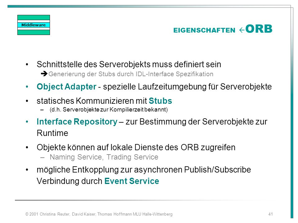 © 2001 Christina Reuter, David Kaiser, Thomas Hoffmann MLU Halle-Wittenberg41 EIGENSCHAFTEN  ORB Schnittstelle des Serverobjekts muss definiert sein
